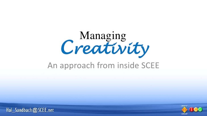 Managing<br />Creativity<br />An approach from inside SCEE<br />
