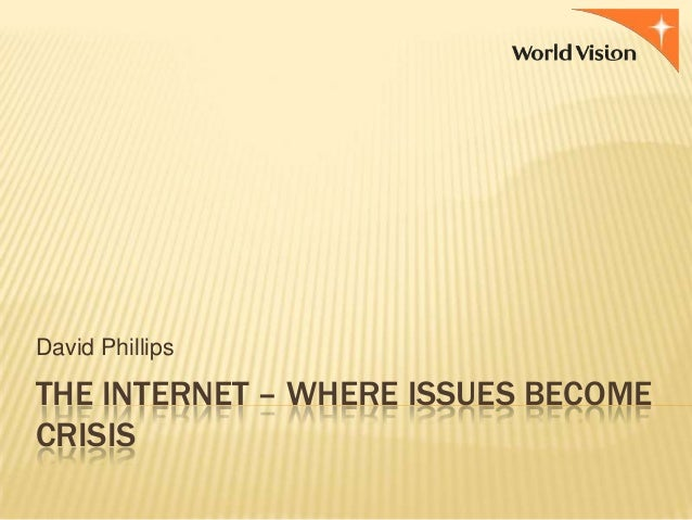David Phillips  THE INTERNET – WHERE ISSUES BECOME CRISIS