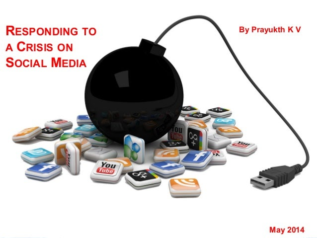 RESPONDING TO A CRISIS ON SOCIAL MEDIA By Prayukth K V May 2014