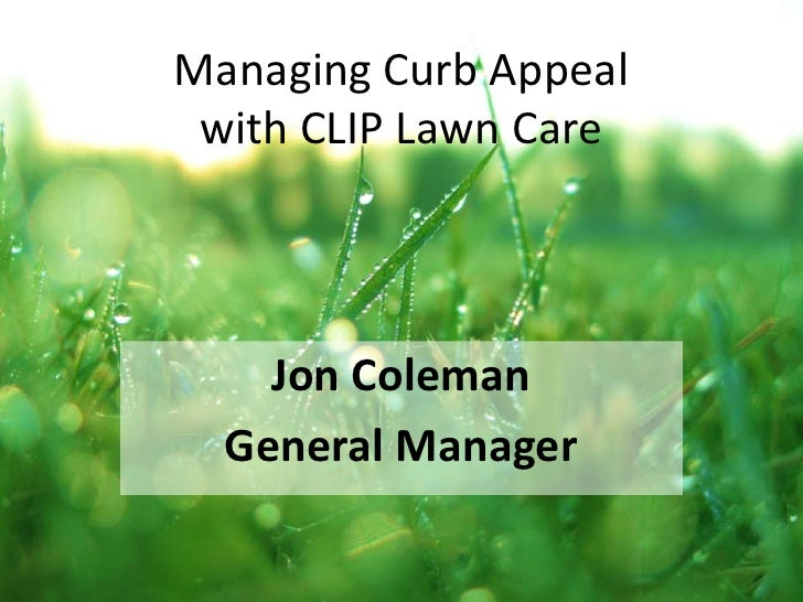 Managing Curb Appealwith CLIP Lawn Care<br />Jon Coleman<br />General Manager<br />