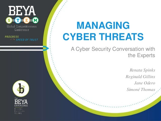 MANAGING CYBER THREATS A Cyber Security Conversation with the Experts Renata Spinks Reginald Gillins Jane Odero Simoné Tho...