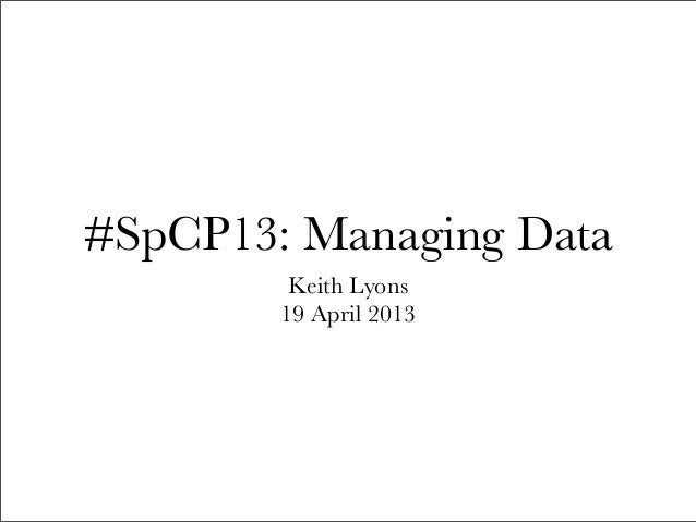 #SpCP13: Managing DataKeith Lyons19 April 2013
