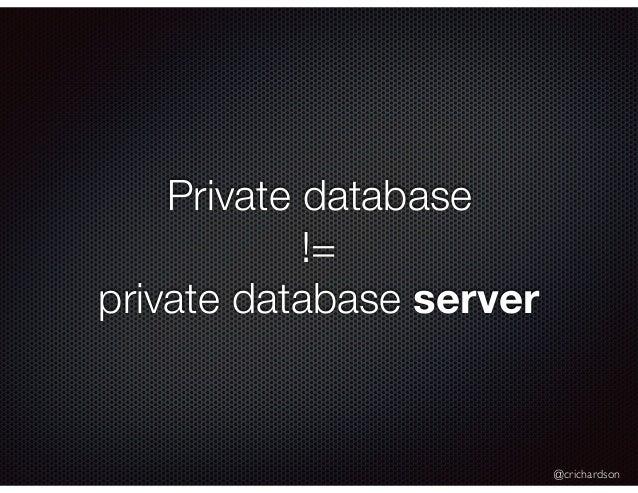 @crichardson Private database != private database server