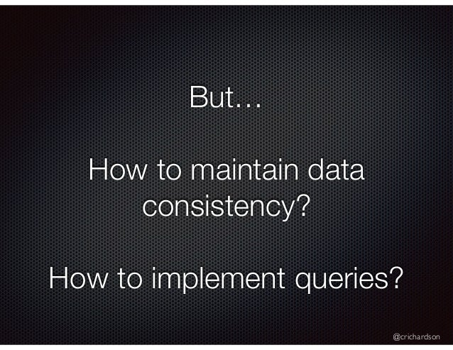 @crichardson But… How to maintain data consistency? How to implement queries?