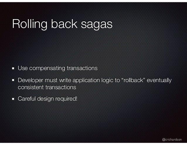 "@crichardson Rolling back sagas Use compensating transactions Developer must write application logic to ""rollback"" eventua..."