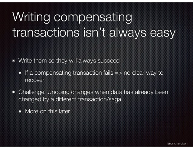 @crichardson Writing compensating transactions isn't always easy Write them so they will always succeed If a compensating ...