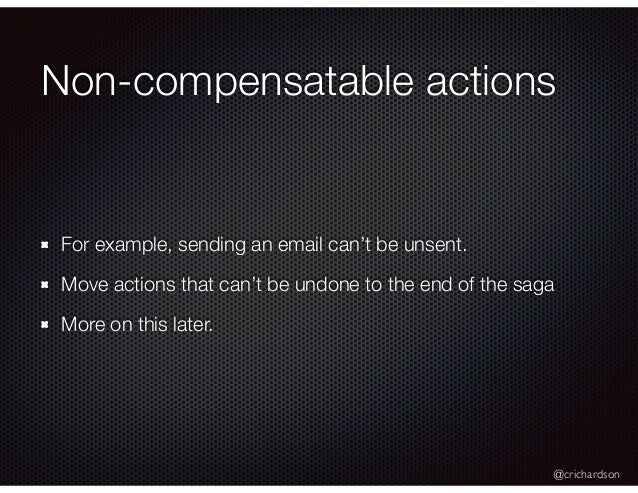 @crichardson Non-compensatable actions For example, sending an email can't be unsent. Move actions that can't be undone to...