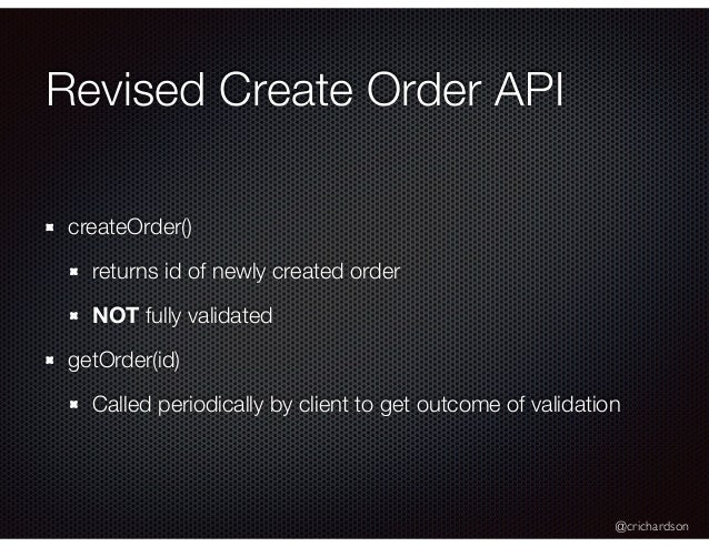 @crichardson Revised Create Order API createOrder() returns id of newly created order NOT fully validated getOrder(id) Cal...