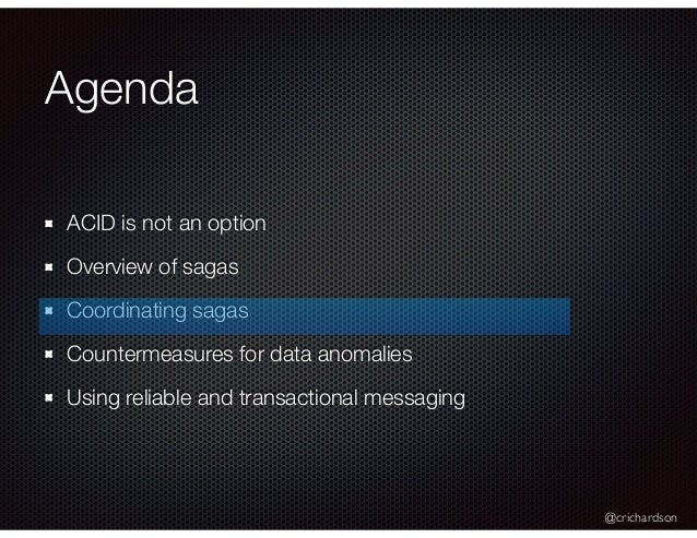@crichardson Agenda ACID is not an option Overview of sagas Coordinating sagas Countermeasures for data anomalies Using re...