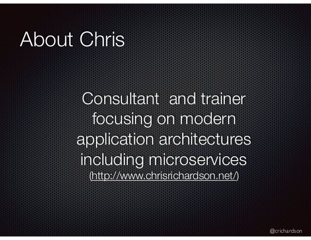 @crichardson About Chris Consultant and trainer focusing on modern application architectures including microservices (http...
