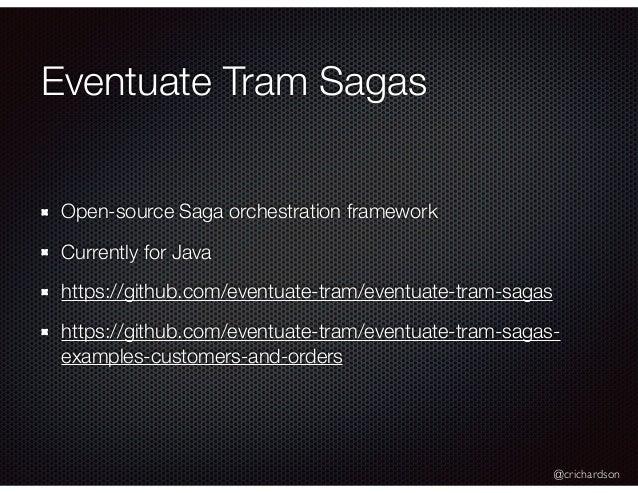@crichardson Eventuate Tram Sagas Open-source Saga orchestration framework Currently for Java https://github.com/eventuate...