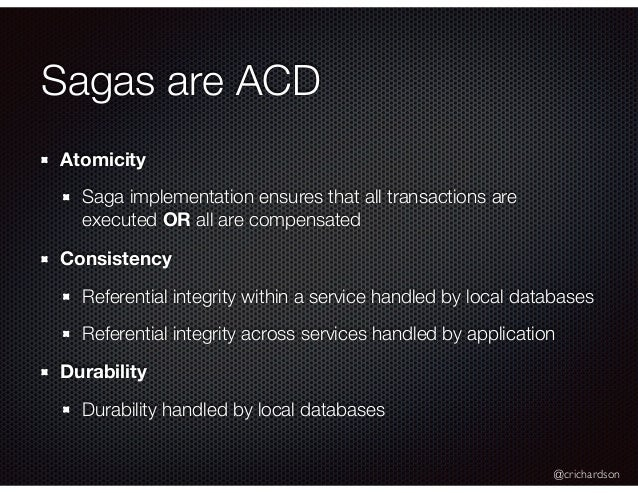 @crichardson Sagas are ACD Atomicity Saga implementation ensures that all transactions are executed OR all are compensated...