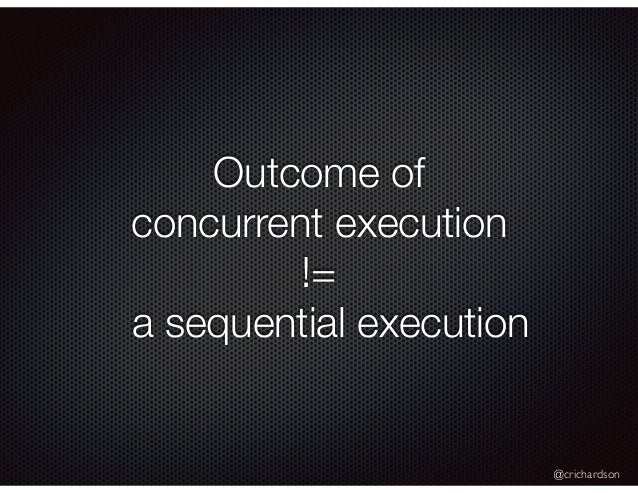 @crichardson Outcome of concurrent execution != a sequential execution