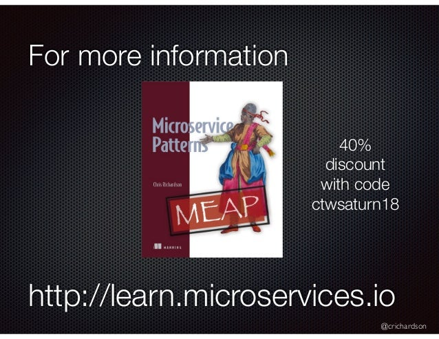 @crichardson For more information http://learn.microservices.io 40% discount with code ctwsaturn18