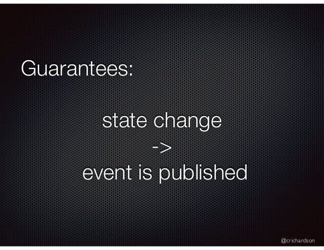 @crichardson Guarantees: state change -> event is published