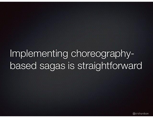 @crichardson Implementing choreography- based sagas is straightforward