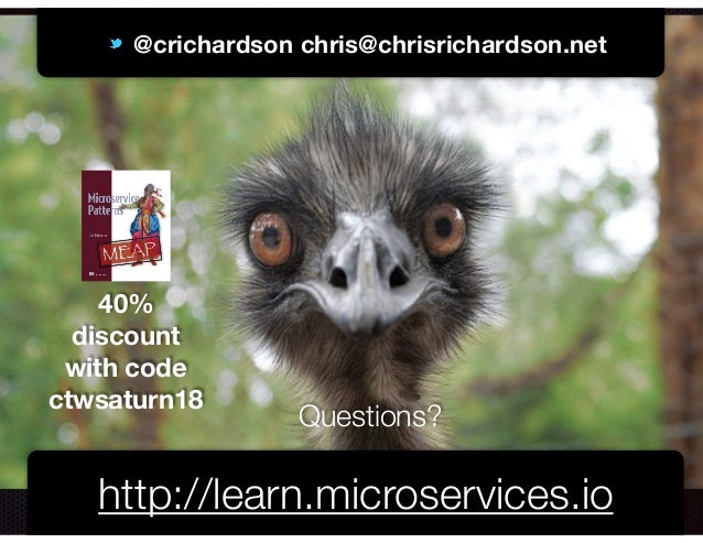 @crichardson @crichardson chris@chrisrichardson.net http://learn.microservices.io Questions? 40% discount with code ctwsat...