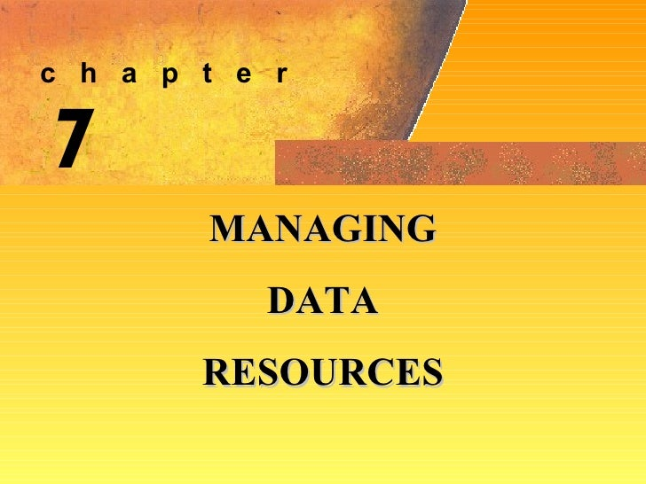 7 MANAGING DATA  RESOURCES c  h  a  p  t  e  r