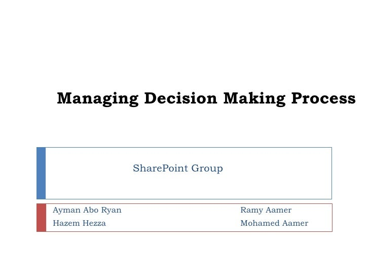 Managing Decision Making Process<br />SharePoint Group<br />AymanAbo Ryan<br />HazemHezza<br />RamyAamer<br />Mohamed Aame...