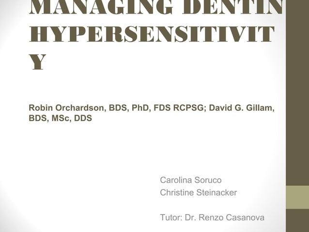 MANAGING DENTINHYPERSENSITIVITYRobin Orchardson, BDS, PhD, FDS RCPSG; David G. Gillam,BDS, MSc, DDS                       ...