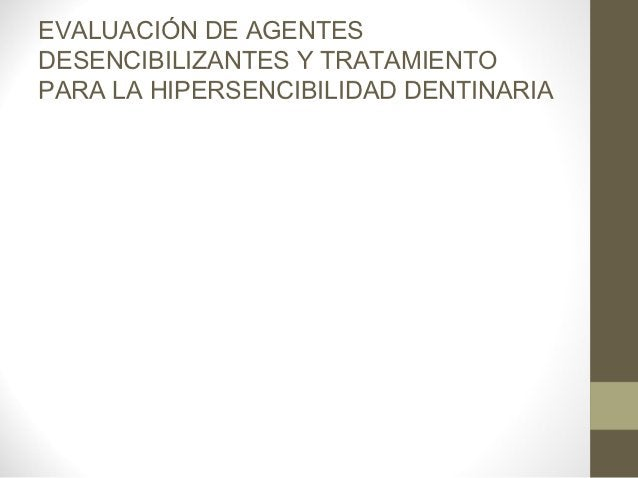EVALUACIÓN DE AGENTESDESENCIBILIZANTES Y TRATAMIENTOPARA LA HIPERSENCIBILIDAD DENTINARIA