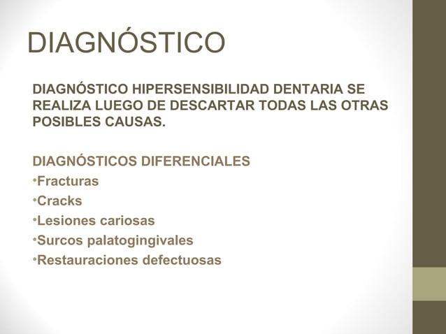 DIAGNÓSTICODIAGNÓSTICO HIPERSENSIBILIDAD DENTARIA SEREALIZA LUEGO DE DESCARTAR TODAS LAS OTRASPOSIBLES CAUSAS.DIAGNÓSTICOS...