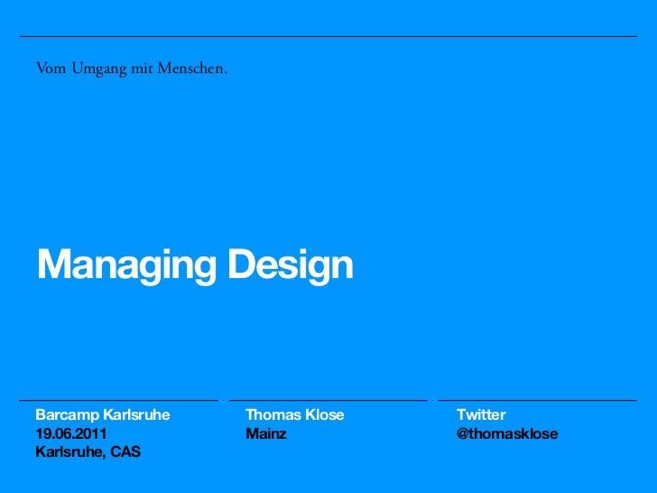 Vom Umgang mit Menschen.Managing DesignBarcamp Karlsruhe          Thomas Klose   Twitter19.06.2011                 Mainz  ...