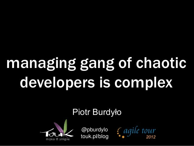 managing gang of chaotic developers is complex        Piotr Burdyło          @pburdylo          touk.pl/blog