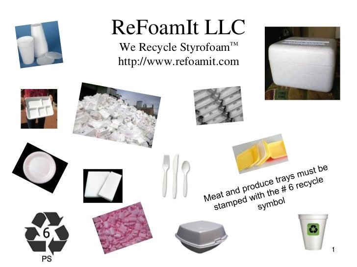 ReFoamIt LLCWe Recycle StyrofoamTMhttp://www.refoamit.com                          1