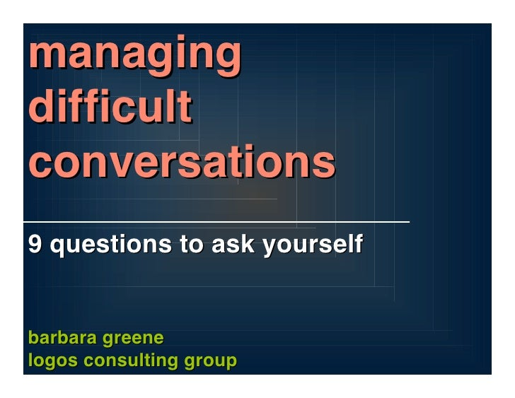 managing difficult conversations 9 questions to ask yourself   barbara greene logos consulting group
