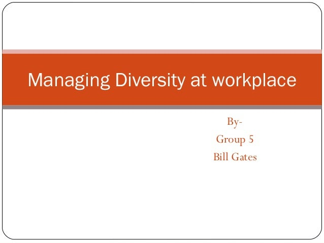 By- Group 5 Bill Gates Managing Diversity at workplace