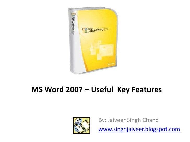 MS Word 2007 – Useful  Key Features<br />By: Jaiveer Singh Chand<br />www.singhjaiveer.blogspot.com<br />