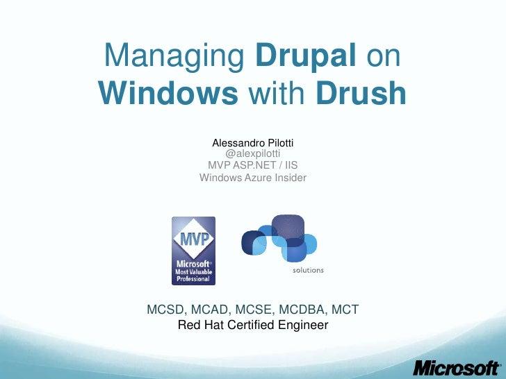 Managing Drupal onWindows with Drush           Alessandro Pilotti              @alexpilotti          MVP ASP.NET / IIS    ...