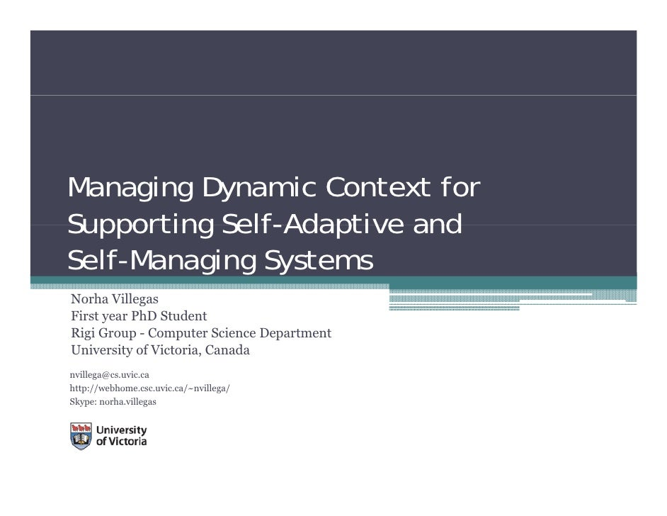 Managing Dynamic Context for Supporting Self-Adaptive and Self-Managing Systems Norha Villegas First year PhD Student Rigi...