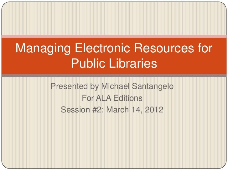 Managing Electronic Resources for        Public Libraries     Presented by Michael Santangelo             For ALA Editions...