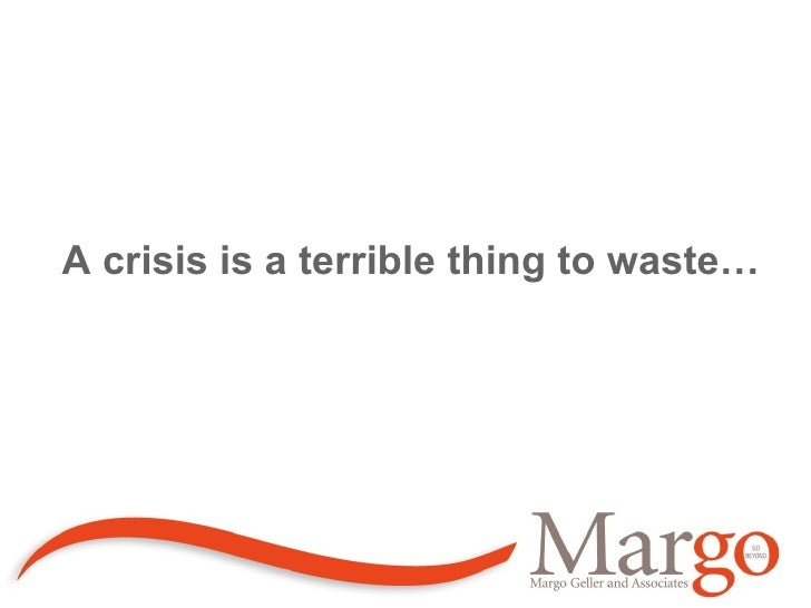 A crisis is a terrible thing to waste…