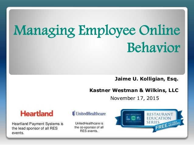 Managing Employee Online Behavior Jaime U. Kolligian, Esq. Kastner Westman & Wilkins, LLC November 17, 2015 Heartland Paym...