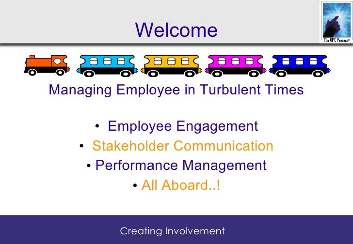 Welcome  Managing Employee in Turbulent Times         • Employee Engagement     • Stakeholder Communication      • Perform...