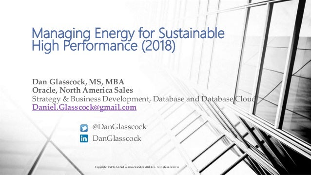 Managing Energy for Sustainable High Performance (2018) Dan Glasscock, MS, MBA Oracle, North America Sales Strategy & Busi...