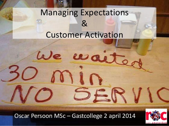 Managing Expectations & Customer Activation Oscar Persoon MSc – Gastcollege 2 april 2014