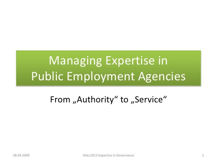 "Managing Expertise in              Public Employment Agencies                 From ""Authority"" to ""Service""     28.04.2009..."