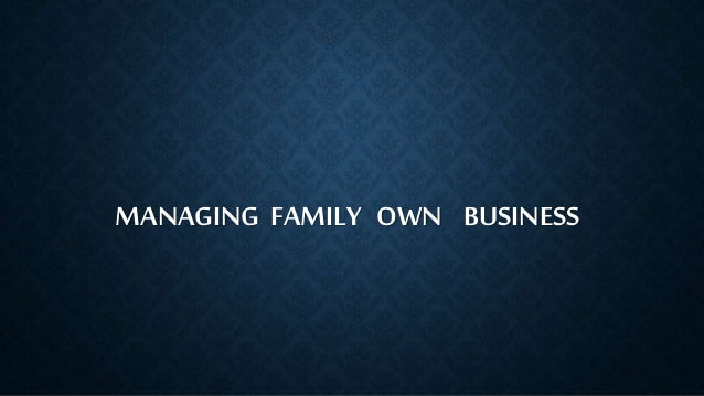 MANAGING FAMILY OWN BUSINESS