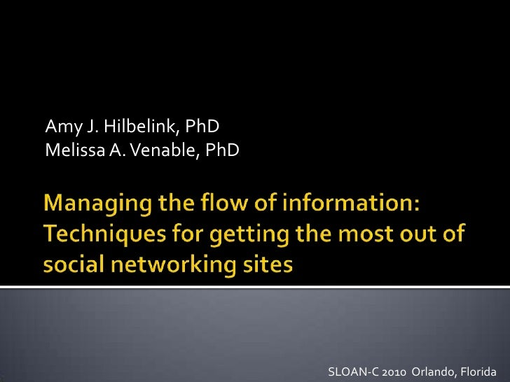 Managing the flow of information: Techniques for getting the most out of social networking sites<br />Amy J. Hilbelink, Ph...