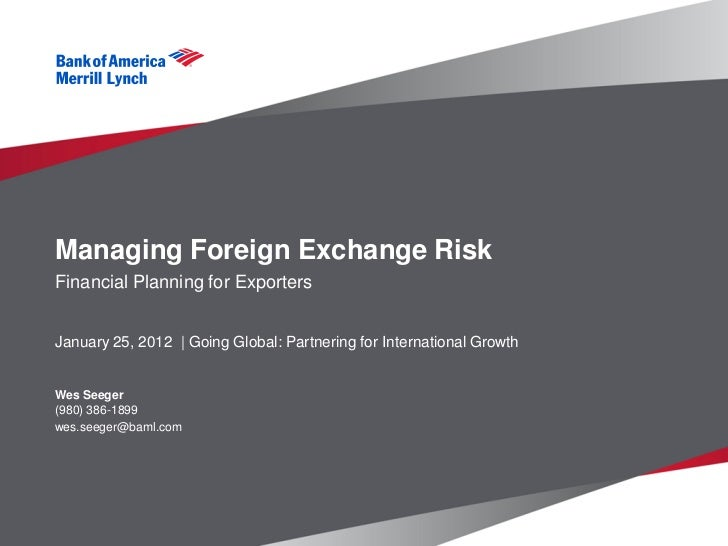 Managing Foreign Exchange RiskFinancial Planning for ExportersJanuary 25, 2012 | Going Global: Partnering for Internationa...