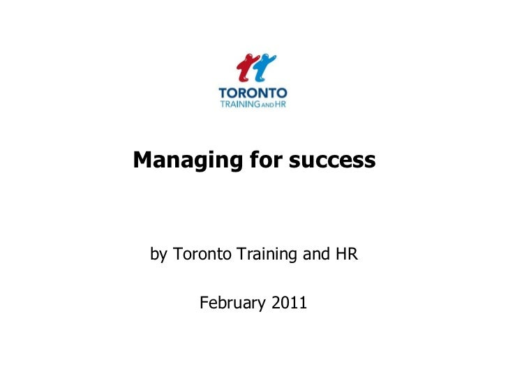 Managing for success<br />by Toronto Training and HR <br />February 2011<br />