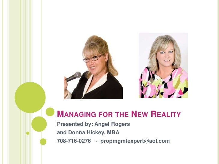 Managing for the New Reality<br />Presented by: Angel Rogers <br />and Donna Hickey, MBA<br />708-716-0276   -  propmgmtex...