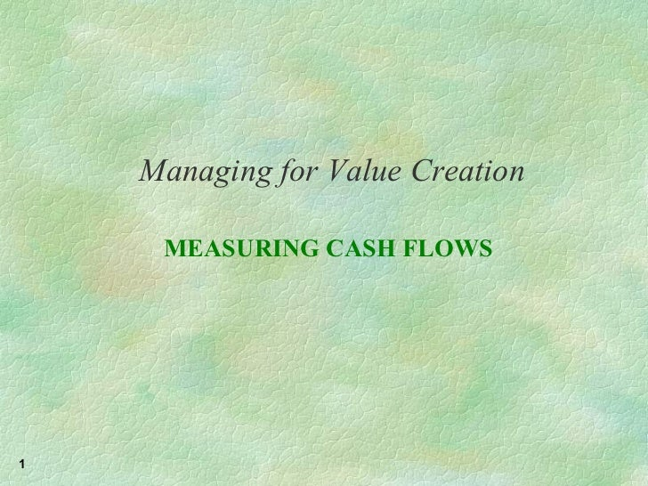 Managing for Value Creation MEASURING CASH FLOWS