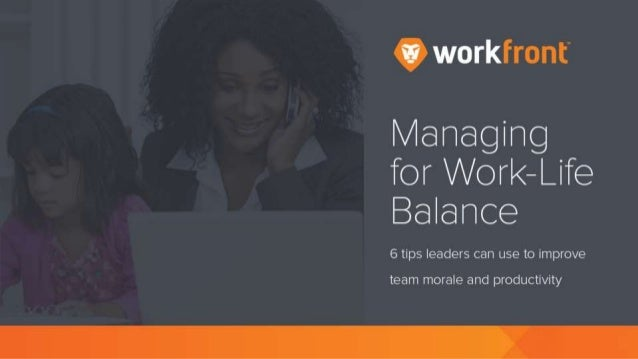 9.?  work  Managing for Worl<—Life Balance  6 tips leaders can use to improve  team morale and productivity