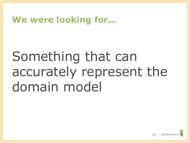 We were looking for… 13 Something that can accurately represent the domain model