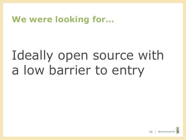 We were looking for… 16 Ideally open source with a low barrier to entry